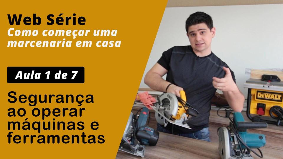 1 de 7 - Segurança na Marcenaria ao Utilizar Máquinas e Ferramentas | WEB SÉRIE
