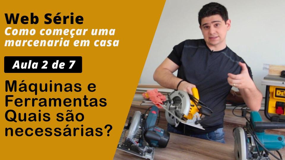 2 de 7 - Quais Máquinas e Ferramentas para Começar Marcenaria em Casa? - WEB SÉRIE